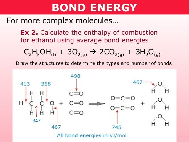 BOND ENERGYFor more complex molecules…   Ex 2. Calculate the enthalpy of combustion   for ethanol using average bond energ...