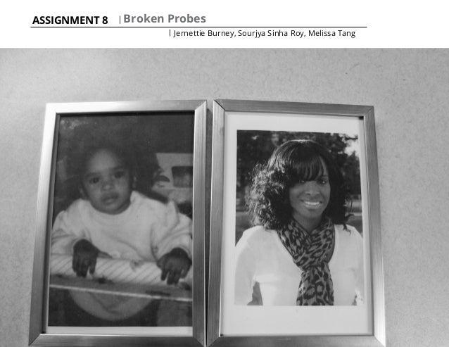 ASSIGNMENT 8 | Broken Probes | Jernettie Burney, Sourjya Sinha Roy, Melissa Tang