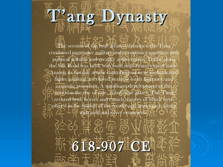 T'ang Dynasty     The second of the four greatest dynasties, the Tangcombined aggressive military and economic expansion w...