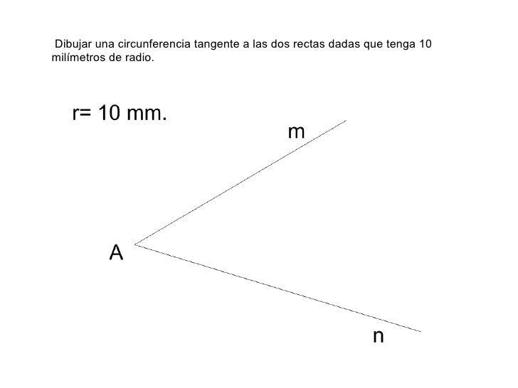 <ul><li>Dibujar una circunferencia tangente a las dos rectas dadas que tenga 10 milímetros de radio. </li></ul>
