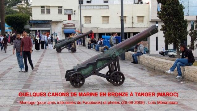 QUELQUES CANONS DE MARINE EN BRONZE À TANGER (MAROC) Montage (pour amis intéressés de Facebook) et photos (26-09-2009) : L...