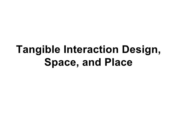 Tangible Interaction Design, Space, and Place
