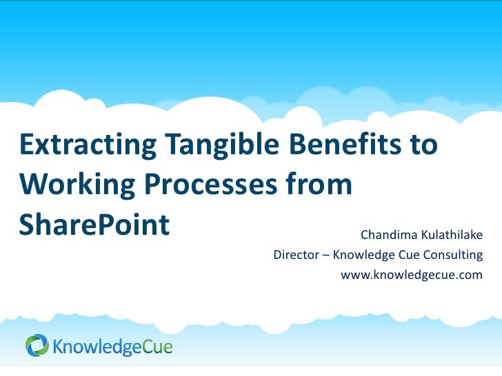 Extracting Tangible Benefits toWorking Processes fromSharePoint              Chandima Kulathilake                        D...