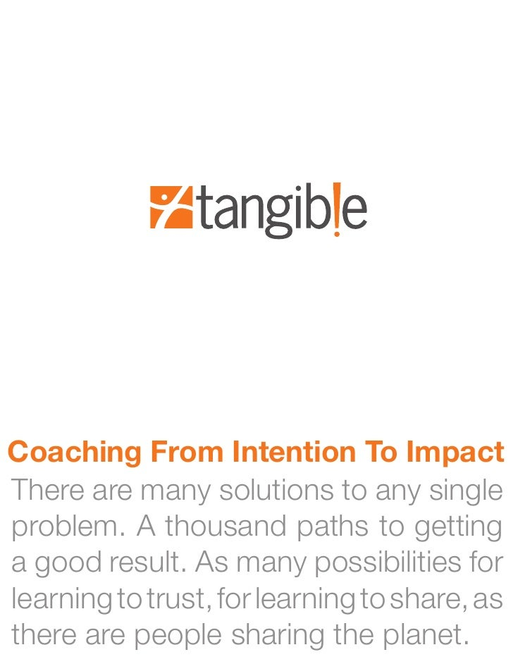 Coaching From Intention To Impact There are many solutions to any single problem. A thousand paths to getting a good resul...