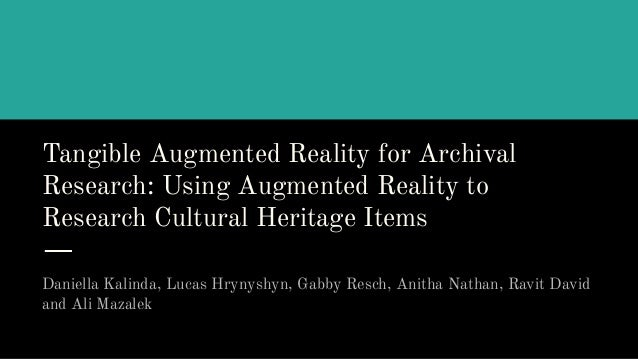 Tangible Augmented Reality for Archival Research: Using Augmented Reality to Research Cultural Heritage Items Daniella Kal...