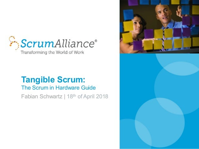 Tangible Scrum: The Scrum in Hardware Guide Fabian Schwartz | 18th of April 2018