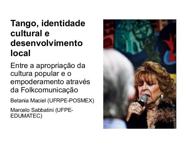 Tango, identidade  cultural e  desenvolvimento  local  Entre a apropriação da  cultura popular e o  empoderamento através ...