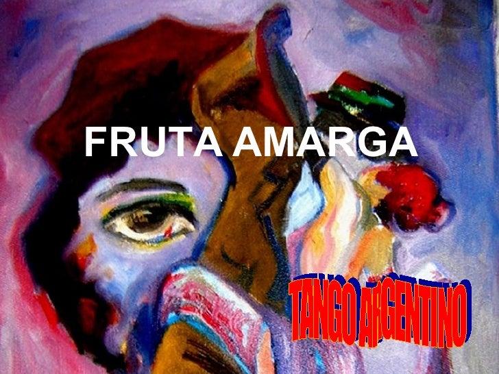 FRUTA AMARGA TANGO ARGENTINO