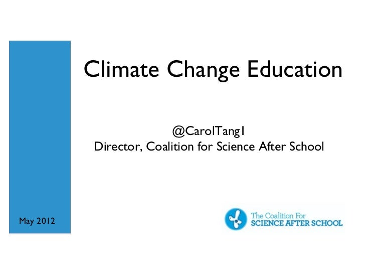 Climate Change Education                          @CarolTang1           Director, Coalition for Science After SchoolMay 2012
