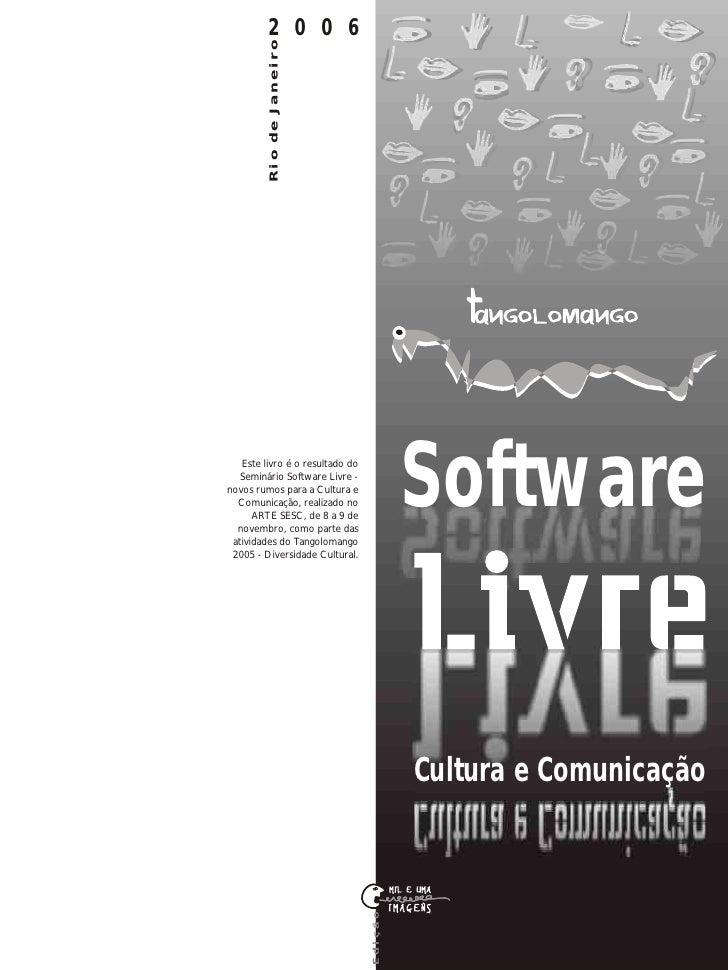 2 0 0 6              Rio de Janeiro        Este livro é o resultado do    Seminário Software Livre - novos rumos para a Cu...