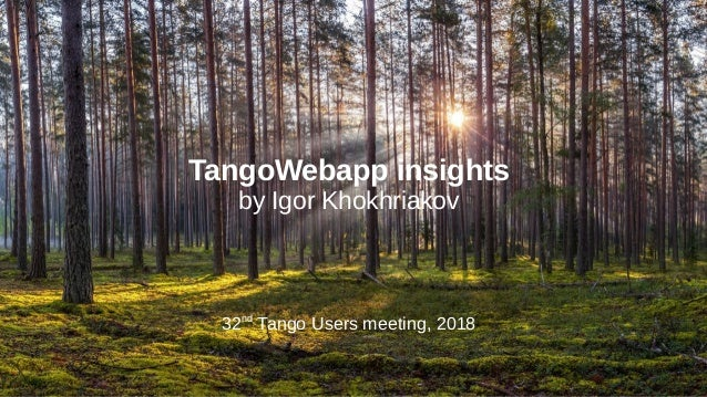 TangoWebapp insights by Igor Khokhriakov 32nd Tango Users meeting, 2018