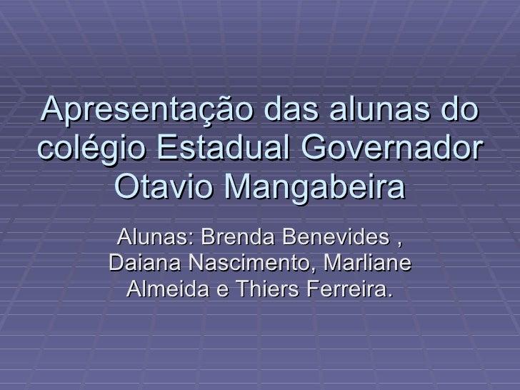 Apresentação das alunas do colégio Estadual Governador Otavio Mangabeira Alunas: Brenda Benevides , Daiana Nascimento, Mar...
