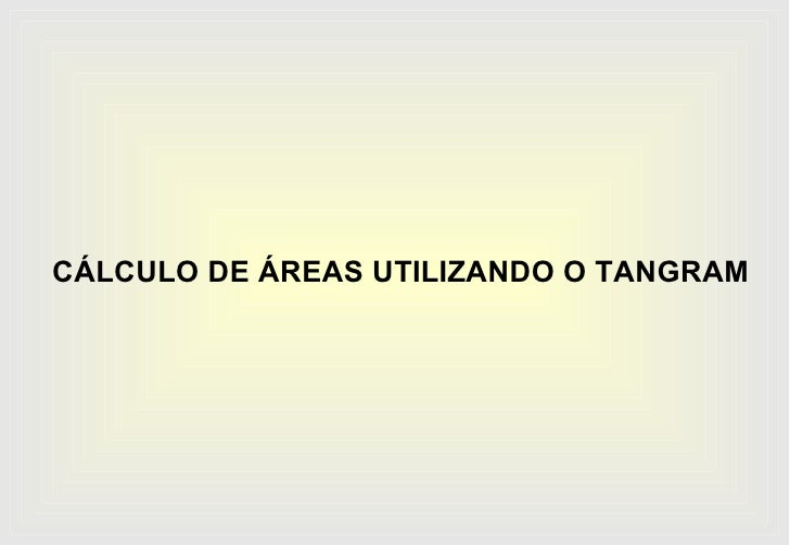 CÁLCULO DE ÁREAS UTILIZANDO O TANGRAM