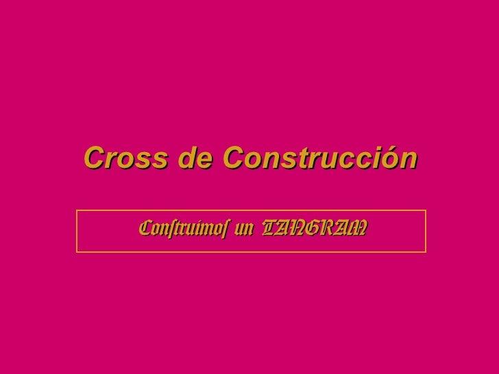 Cross de Construcción   Construimos un TANGRAM