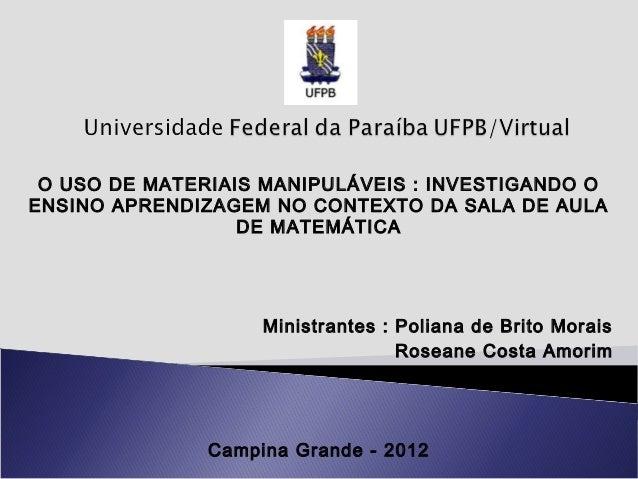 O USO DE MATERIAIS MANIPULÁVEIS : INVESTIGANDO OENSINO APRENDIZAGEM NO CONTEXTO DA SALA DE AULA                  DE MATEMÁ...