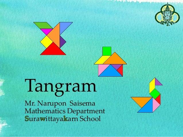 Tangram Mr. Narupon Saisema Mathematics Department ura ittaya arn School