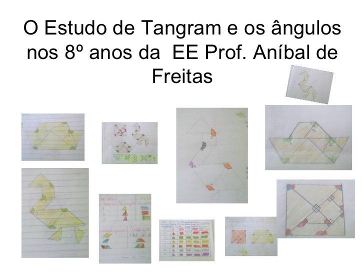 O Estudo de Tangram e os ângulosnos 8º anos da EE Prof. Aníbal de             Freitas