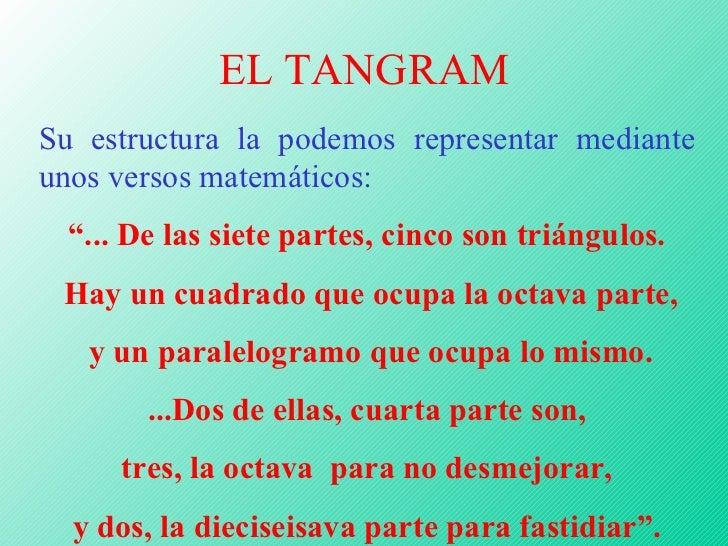 """EL TANGRAM Su estructura la podemos representar mediante unos versos matemáticos: """" ... De las siete partes, cinco son tri..."""