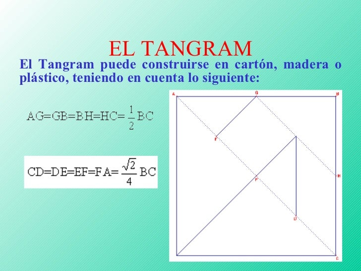 EL TANGRAM El Tangram puede construirse en cartón, madera o plástico, teniendo en cuenta lo siguiente: