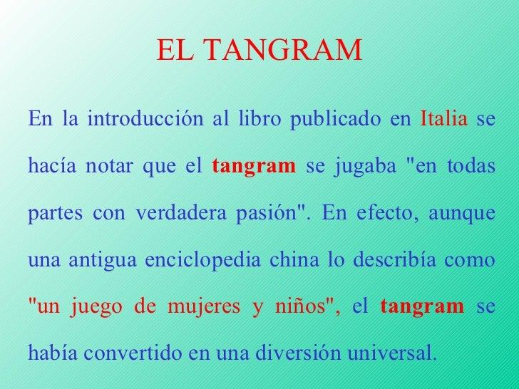 """EL TANGRAM En la introducción al libro publicado en  Italia  se hacía notar que el  tangram  se jugaba """"en todas part..."""