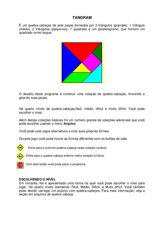 TANGRAM É um quebra-cabeças de sete peças formados por 2 triângulos (grandes), 1 triângulo (médio), 2 triângulos (pequenos...