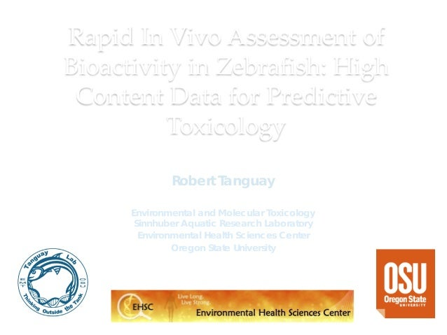 Rapid In Vivo Assessment of Bioactivity in Zebrafish: High Content Data for Predictive Toxicology Robert Tanguay Environme...