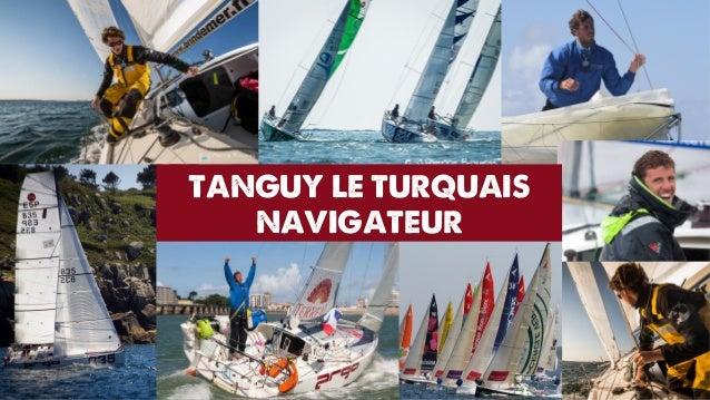 TANGUY LE TURQUAIS  NAVIGATEUR