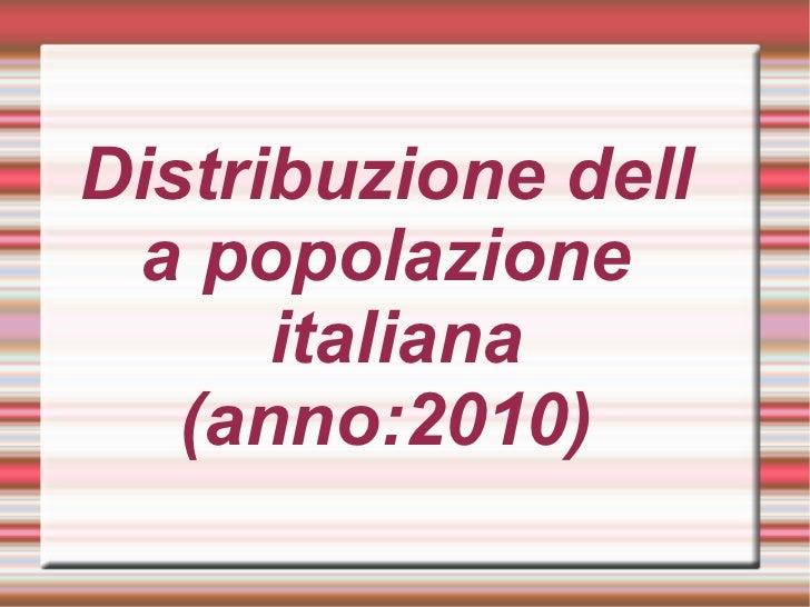 Distribuzione della popolazione  italiana (anno:2010)