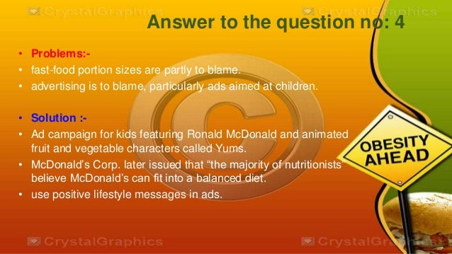 how should mcdonald s respond when ads promoting healthy lifestyles featuring ronald mcdonald are eq Mcdonald's sued again in kids' obesity - mcdonald's corp, the world's largest hamburger chain, was sued for hiding the health risks of chicken mcnuggets and other foods high in fat, salt and cholesterol, just weeks after a judge dismissed a similar lawsuit by obese children.