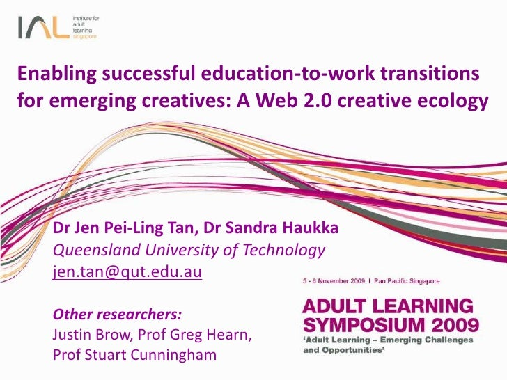 Enabling successful education-to-work transitions for emerging creatives: A Web 2.0 creative ecology<br />Dr Jen Pei-Ling ...