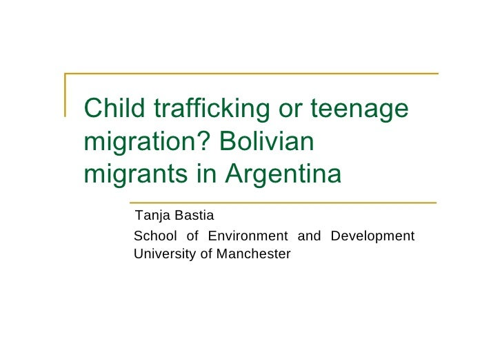 Child trafficking or teenage migration? Bolivian migrants in Argentina  Tanja Bastia  School of Environment and Developmen...