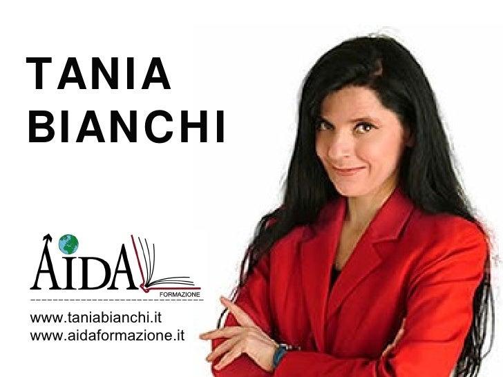 TANIA BIANCHI   ------------------------------- www.taniabianchi.it               www.taniabianchi.it www.aidaformazione.it