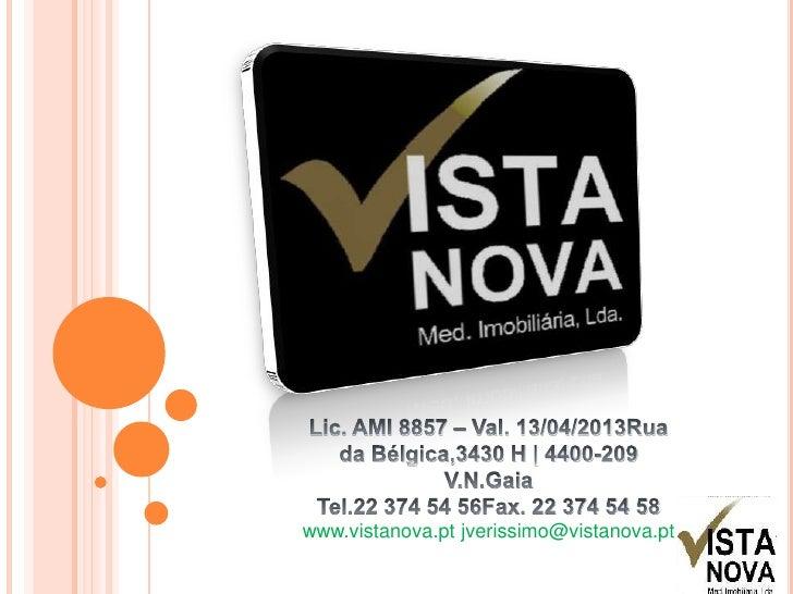 Lic. AMI 8857 – Val. 13/04/2013Rua da Bélgica,3430 H | 4400-209 V.N.Gaia<br />Tel.22 374 54 56Fax. 22 374 54 58<br />www.v...