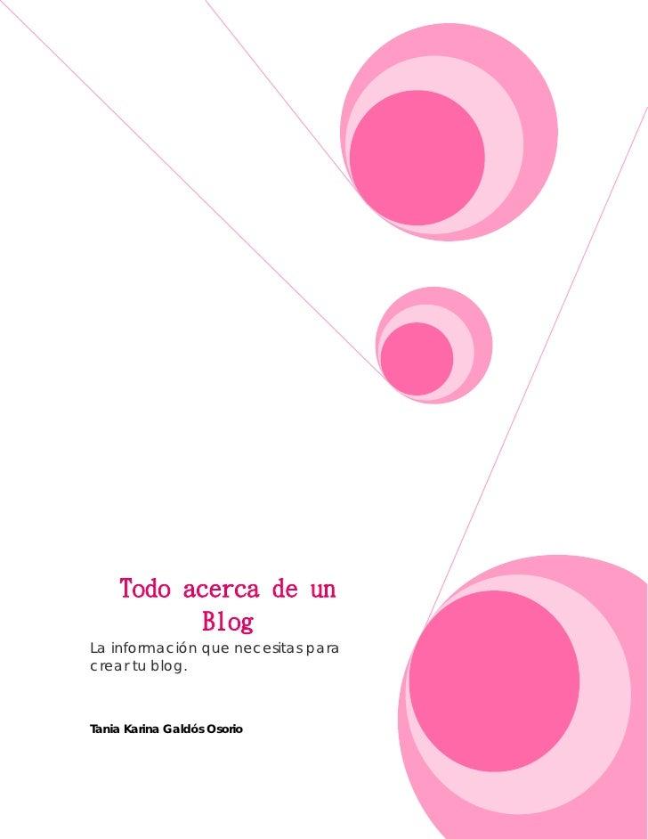 Todo acerca de un            BlogLa información que necesitas paracrear tu blog.Tania Karina Galdós Osorio