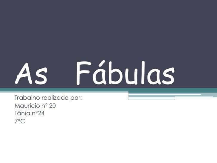 As FábulasTrabalho realizado por:Maurício nº 20Tânia nº247ºC