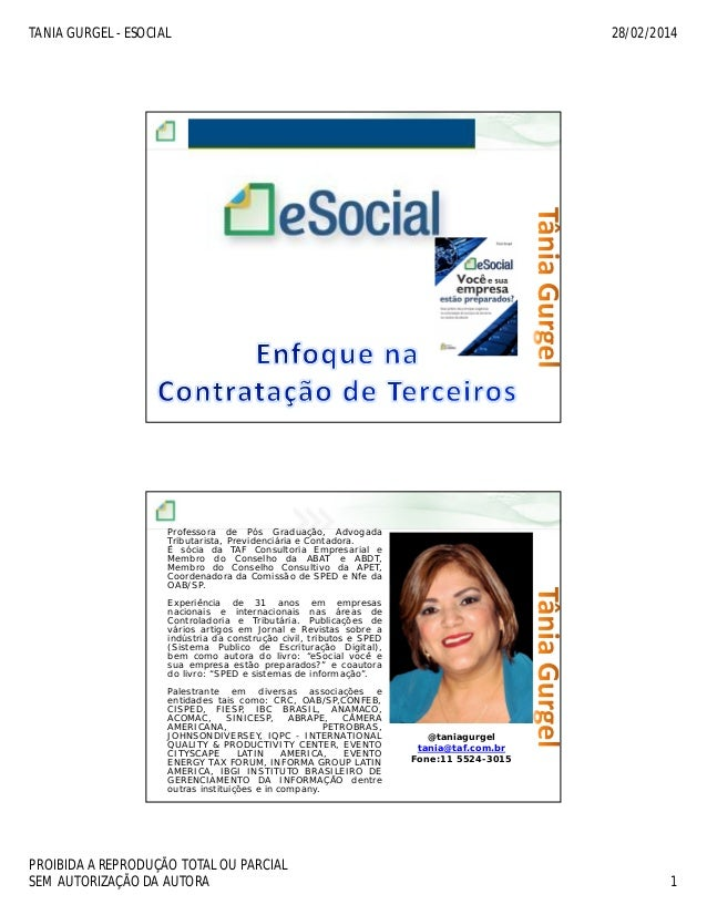 TANIA GURGEL - ESOCIAL  28/02/2014  Professora de Pós Graduação, Advogada Tributarista, Previdenciária e Contadora. É sóci...