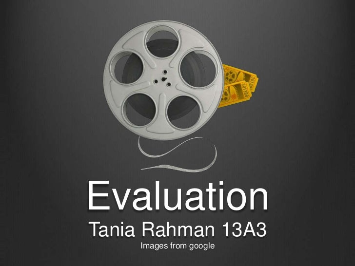 Evaluation<br />Tania Rahman 13A3<br />Images from google<br />