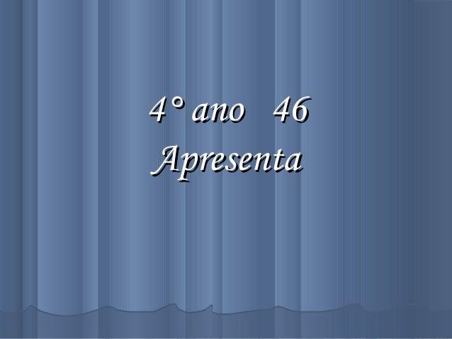 4° ano 464° ano 46 ApresentaApresenta