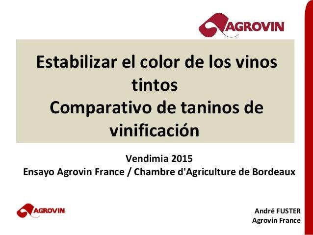 Estabilizar el color de los vinos tintos Comparativo de taninos de vinificación Vendimia 2015 Ensayo Agrovin France / Cham...