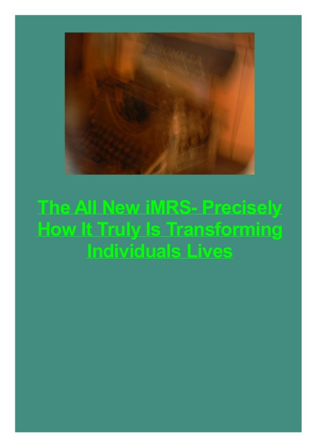 The All New iMRS- Precisely How It Truly Is Transforming Individuals Lives