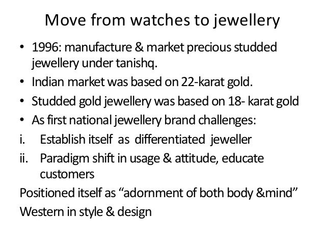 tanishq case study Indian woman is no longer restricted to the four walls of her house and has  progressed a lot to achieve greater heights in the last few decades.