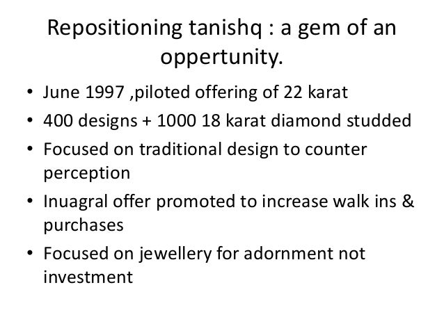tanishq case study When we started out we didn't think that we could achieve this, but now being jewelers to the nation doesn't seem so distantin 1995, titan industries, india's leading manufacturer of watches, launched the tanishq range of gold watches and jewelry.