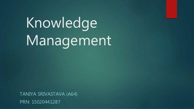 Knowledge Management TANIYA SRIVASTAVA (A64) PRN: 15020441287