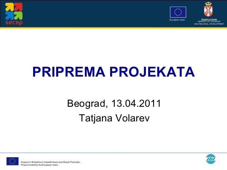 PRIPREMA PROJEKATA Beograd, 13.04.2011 Tatjana Volarev