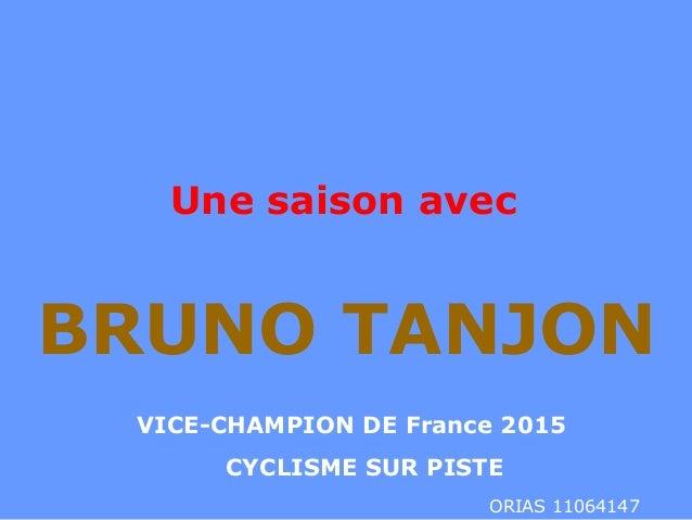 Une saison avec BRUNO TANJON VICE-CHAMPION DE France 2015 CYCLISME SUR PISTE ORIAS 11064147