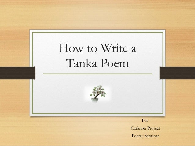 how to write a tanka poem Poetry tanka rules examples tanka rules a tanka must be exactly 5 lines  the lines must follow the 5-7-5-7-7 format: the first & third lines must have 5.