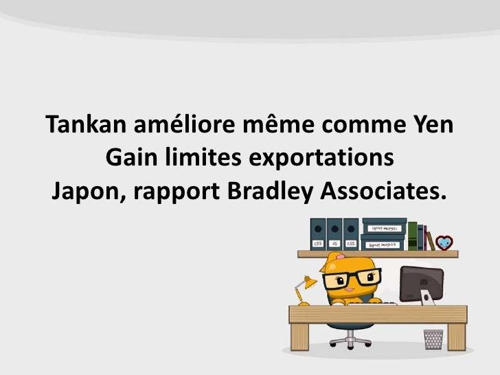 Tankan améliore même comme Yen     Gain limites exportations Japon, rapport Bradley Associates.