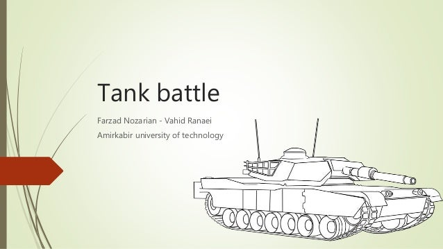 Tank battle Farzad Nozarian - Vahid Ranaei Amirkabir university of technology