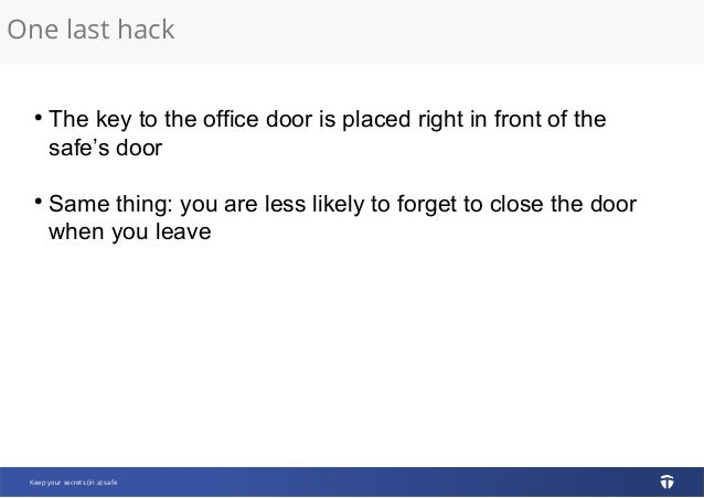 One last hack Keep your secrets (in a) safe  The key to the office door is placed right in front of the safe's door  Sam...