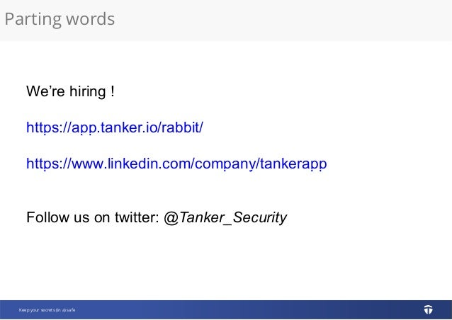 Parting words Keep your secrets (in a) safe We're hiring ! https://app.tanker.io/rabbit/ https://www.linkedin.com/company/...